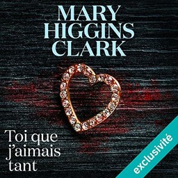Toi que j'aimais tant / Mary Higgins Clark | Clark, Mary Higgins (1929-....). Auteur