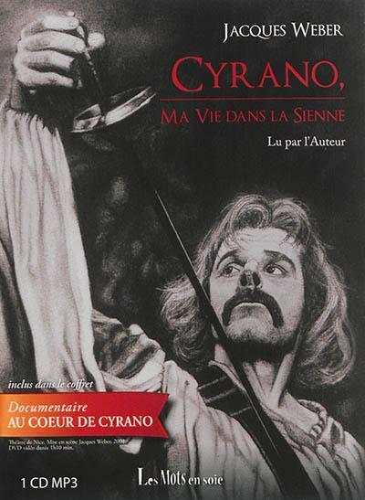 Cyrano, ma vie dans la sienne / Jacques Weber, aut. | Weber, Jacques. Narrateur