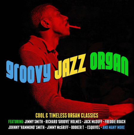 Groovy jazz organ : cool and timeless organ classics / Jimmy McGriff, Earl van Dyke, Willis Jackson... [et al.] | McGriff, Jimmy (1936-2008)