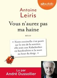 Vous n'aurez pas ma haine : Texte intégral / Antoine Leiris   Leiris, Antoine. Auteur