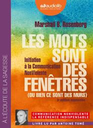 Les mots sont des fenêtres (ou bien ce sont des murs) : initiation à la communication non violente : Texte intégral / Marshall B. Rosenberg | Rosenberg, Marshall B.. Auteur