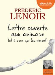 Lettre ouverte aux animaux (et à ceux qui les aiment) : Texte intégral / Frédéric Lenoir | Lenoir, Frédéric (1962-....). Auteur