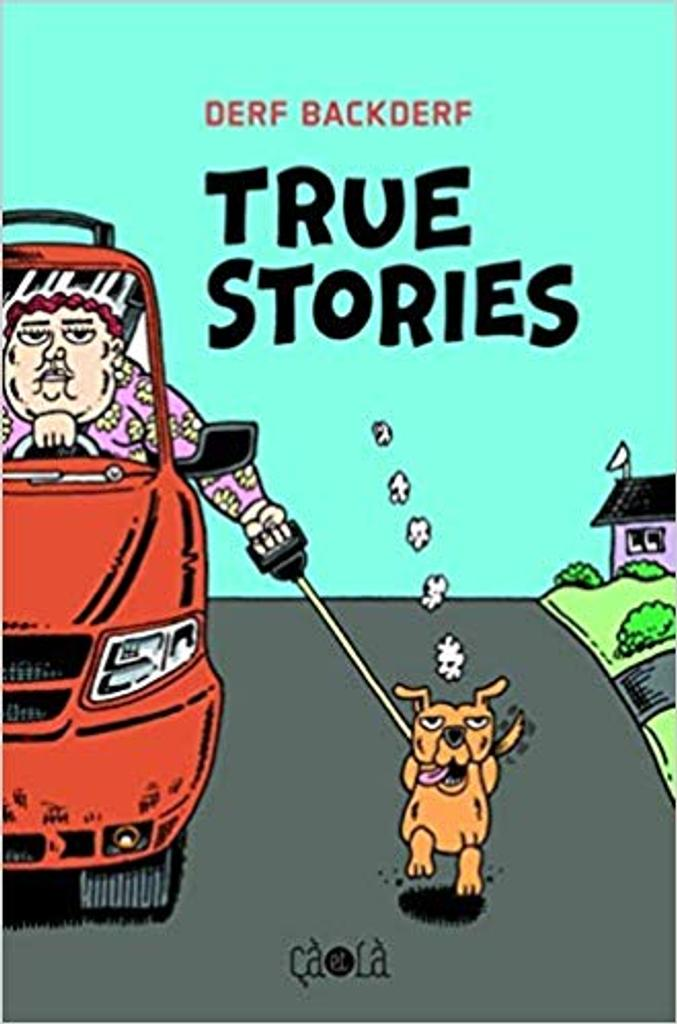 True stories / Derf Backderf | Backderf, Derf (1959-....). Auteur
