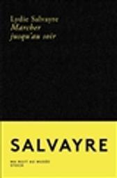 Marcher jusqu'au soir / Lydie Salvayre | Salvayre, Lydie (1948-....). Auteur