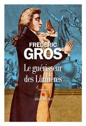 Le guérisseur des Lumières / Frédéric Gros | Gros, Frédéric. Auteur