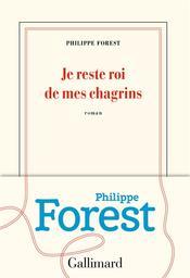 Je reste roi de mes chagrins / Philippe Forest | Forest, Philippe (1962-....). Auteur