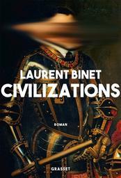 Civilizations / Laurent Binet | Binet, Laurent (1972-....). Auteur