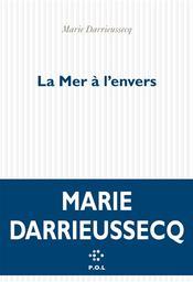 La mer à l'envers / Marie Darrieussecq | Darrieussecq, Marie (1969-....). Auteur