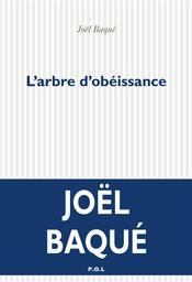 L'arbre d'obéissance / Joël Baqué | Baqué, Joël (1963-....). Auteur