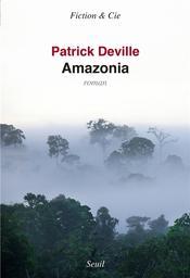 Amazonia / Patrick Deville | Deville, Patrick (1957-....). Auteur