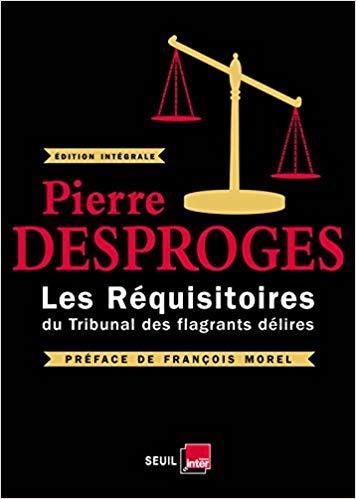 Les réquisitoires du tribunal des flagrants délires / Pierre Desproges | Desproges, Pierre